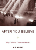 N.T. Wright, After You Believe: Why Christian Character Matters